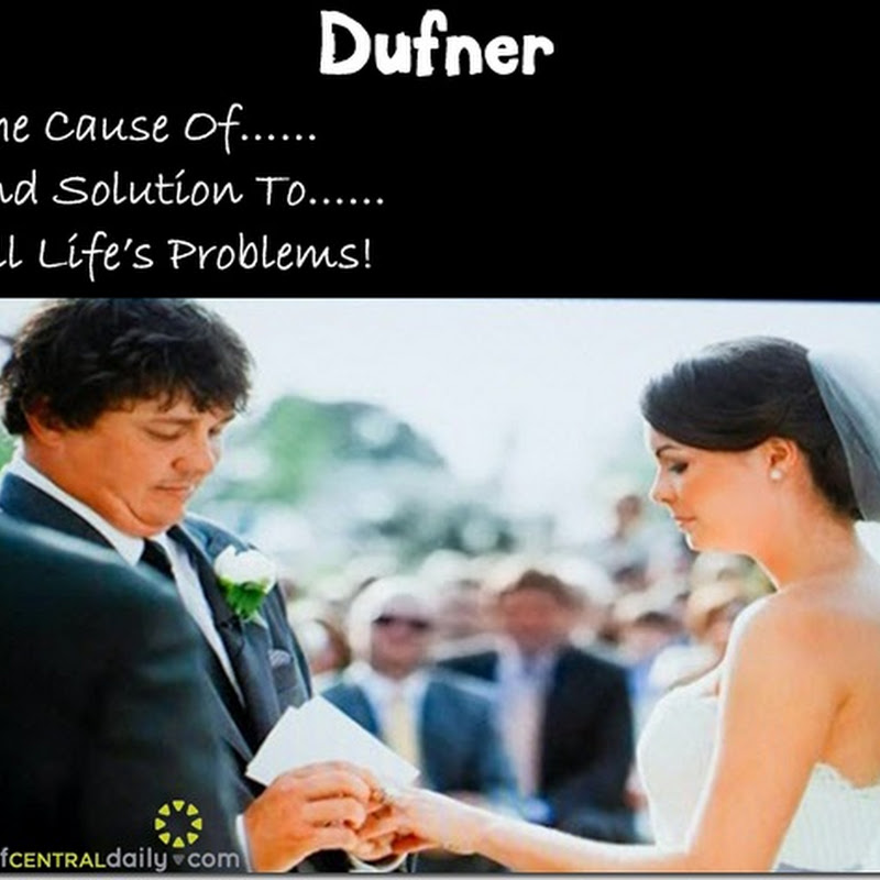 Dufner: The Cause Of, And Solution To, All Life's Problems!