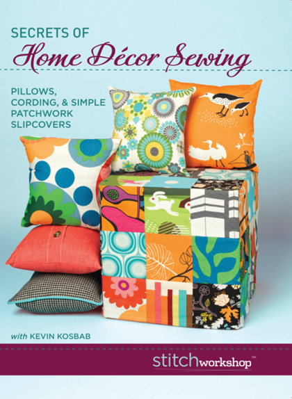 Secrets of Home Décor Sewing: Pillows, Cording, & Simple Patchwork Slipcovers