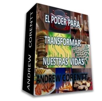 EL PODER PARA TRANSFORMAR NUESTRAS VIDAS, Andrew Corentt [ Libro ] – Las herramientas necesarias para crear la vida que usted siempre deseó