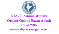 NIACL Administrative Officer Admit Card 2015- Download Now