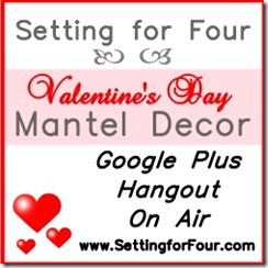 How to Decorate a Valentine's Mantle, Google Hangout on Air, from Setting for Four http://www.settingforfour.com/2013/02/valentines-google-hangout-week.html #valentine #mantel #howto #valentineshoa