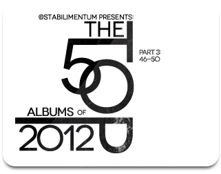 The Top 50 Albums of 2012, Part 3