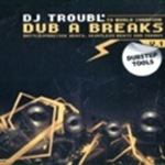 Dub A Breaks 01by DJ Troubl'