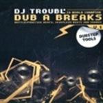 Dub A Breaks 01by DJ Troubl'