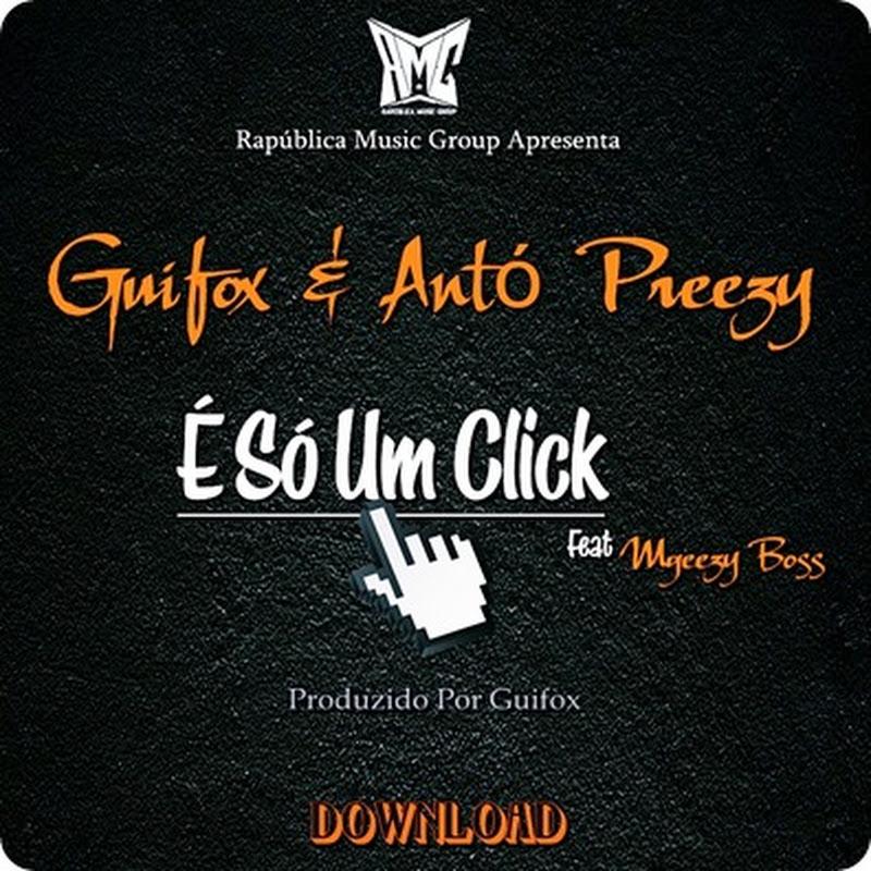Guifox & Antó Preezy - É Só Um Click Feat Mgeezzy Boss [Download]