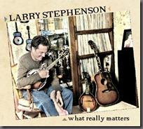 "Prescription Bluegrass Reviews Larry Stephenson–""What Really Matters"""