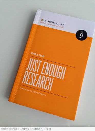 'It's here! JUST ENOUGH RESEARCH by Erika Hall.' photo (c) 2013, Jeffrey Zeldman - license: https://creativecommons.org/licenses/by/2.0/