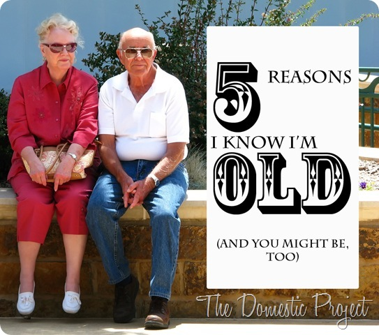 5 Reason I Know I'm Old