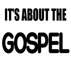 Its About The Gospel