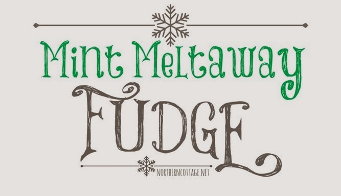 YuM!!  Mint Meltaway FUDGE! {Northern Cottage}