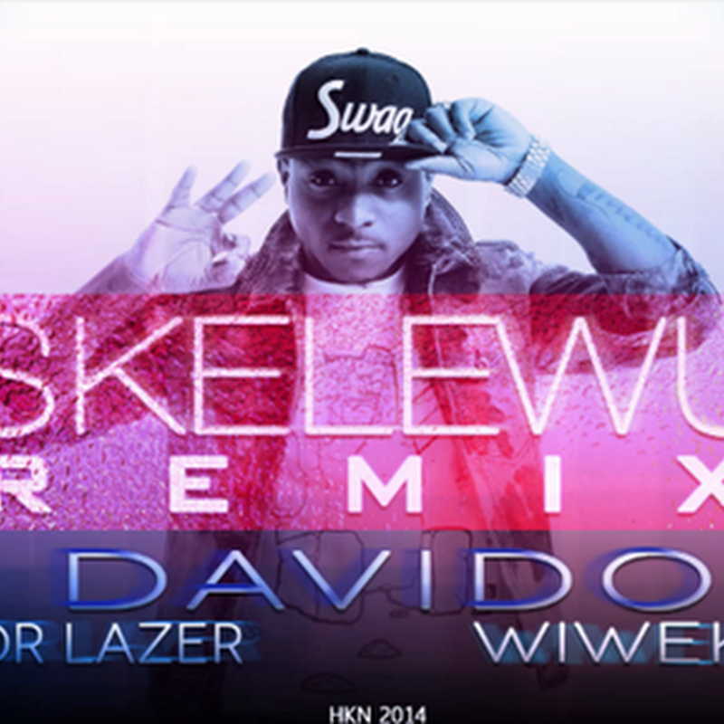 Davido ft Uhuru - Skelewu (Remix 2k14) [Download]