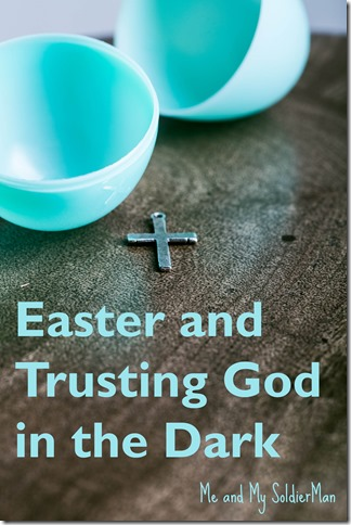 Me and My SoldierMan: Easter and Trusting God in the Dark Me and My SoldierMan: Easter and Trusting God in the Dark http://www.meandmysoldierman.com/2015/03/easter-and-trusting-god-in-dark.html