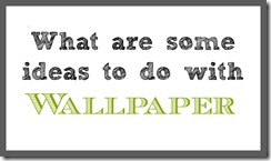 some ideas to do with wallpaper