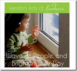 Random acts of kindness wave at people and brighten their day