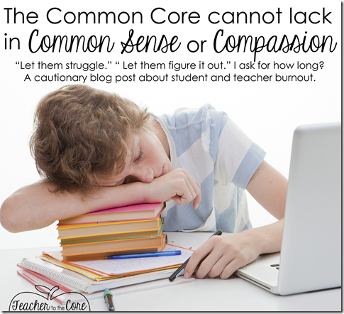 The Common Core Cannot Lack in Common Sense or Compassion or it wont work- A stressed teacher speaks out