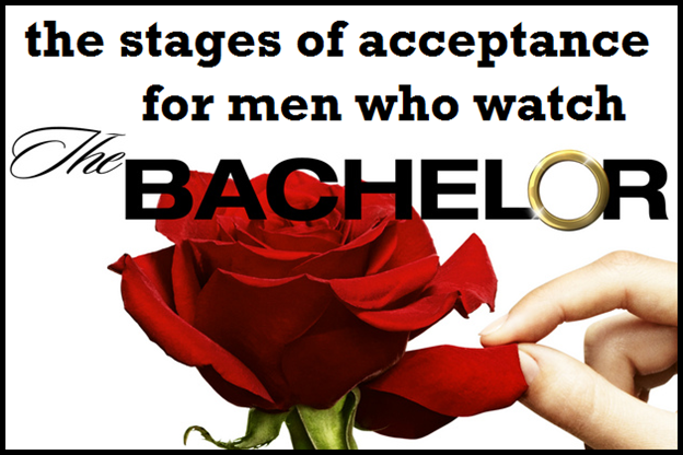 The stages of acceptance for men who watch The Bachelor