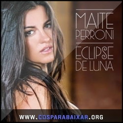 CD Maite Perroni - Eclipse de Luna (2013), Baixar Cds, Download, Cds Completos
