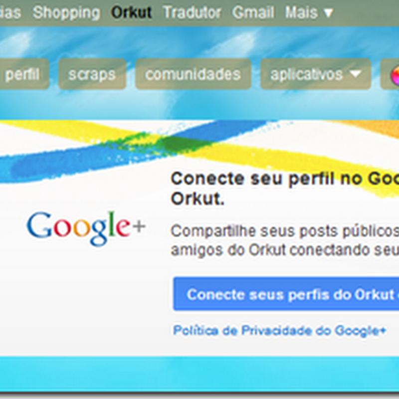 Como conectar as contas do Google Plus com o Orkut