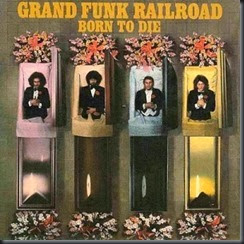 1976 - Born to Die - Grand Funk
