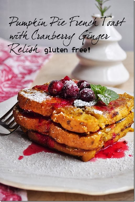 Pumpkin Pie French Toast with Cranberry Ginger Relish -Gluten Free