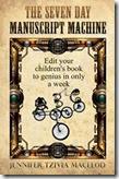 writer's book cover:  The Seven Day Manuscript Machine, by Jennifer Tzivia MacLeod