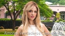 Amores Verdaderos Capitulo 47