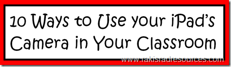 10 Ways to use your iPad's camera in the classroom