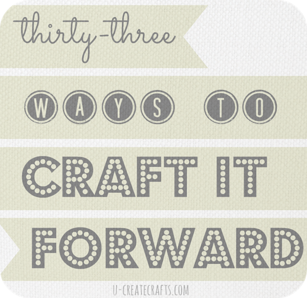 "33 Inspiring Ways to ""Craft It Forward"""