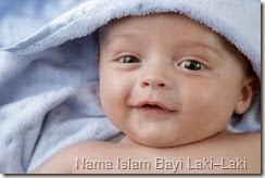 Kumpulan Nama Islam Bayi Laki–Laki Beserta Artinya