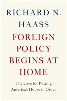 Haass-ForeignPolicyBeginsAtHome