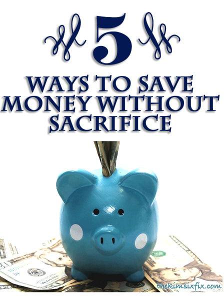 5 ways to save money without sacrifice