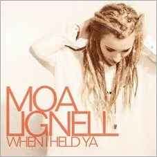 Moa Lignell - When I Held Ya