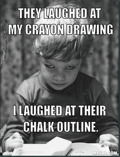young-dexter-meme-generator-they-laughed-at-my-crayon-drawing-i-laughed-at-their-chalk-outline-6406c8