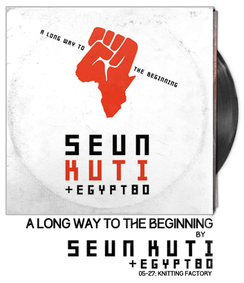 A Long Way to the Beginning by Seun Kuti & Egypt 80