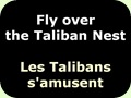 Fly over the Taliban Nest - Les Talibans s'amusent