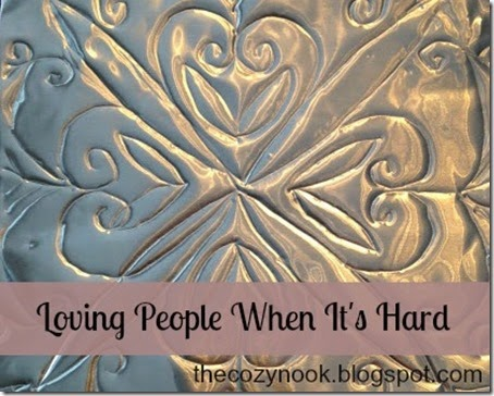 Loving People When It's Hard - The Cozy Nook
