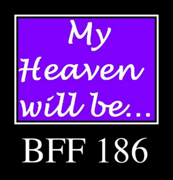BFF 186 - MY HEAVEN