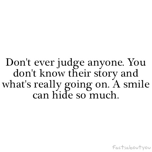 dont ever judge anyone nuttytimes beautiful quotes more