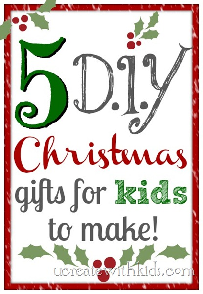 5 DIY Christmas Gifts For Kids to Make ucreatewithkids.com