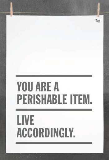you_are_a_perishable_item_live_accordingly_quote