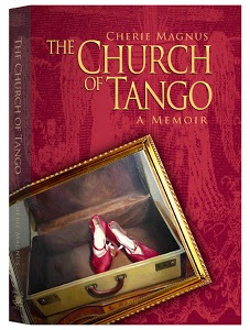 The Church of Tango: a Memoir by Cherie Magnus