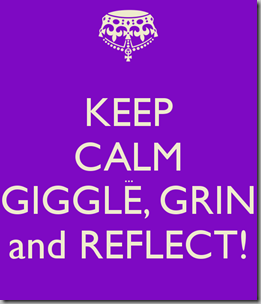keep-calm-giggle-grin-and-reflect-1