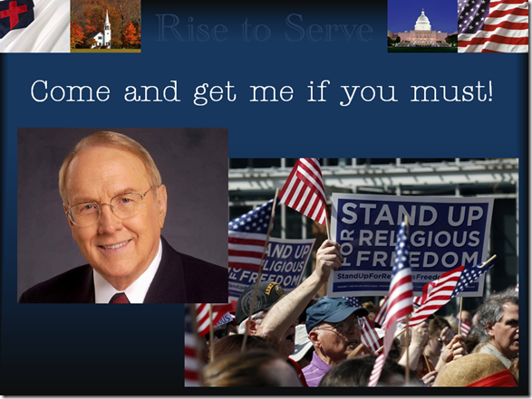 James Dobson: Come and get me if you must.