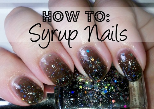 How To - Syrup Nails