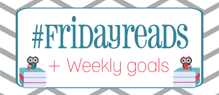 FridayReads_WeeklyGoals