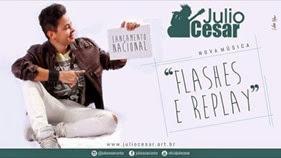 Julio Cesar - Flashes e Replay
