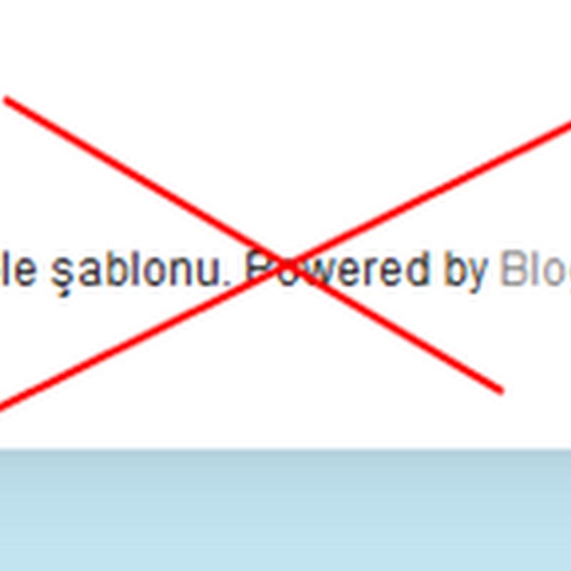 """Bloggger Şablonlarındaki """"Powered By Blogger"""" Yazısını Kaldırma"""