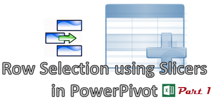Row Selection using Slicers in PowerPivot Part 1