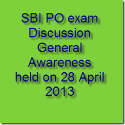 SBI PO exam Discussion 28 April 2013 general Awareness
