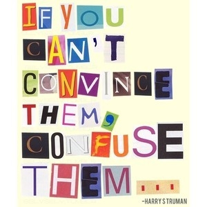 If_you_cant_convince_them_confuse_them_quote